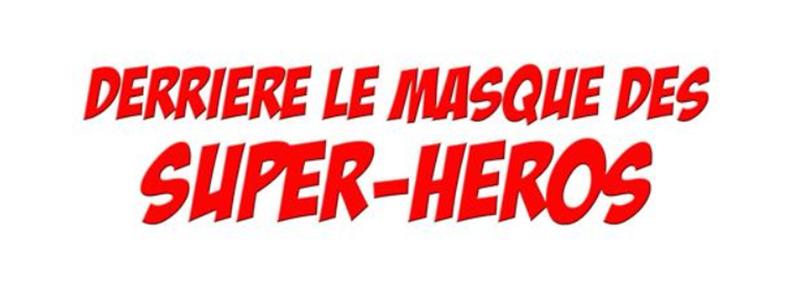 DERRIERE LE MASQUE DES SUPER-HEROS - logo 2