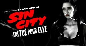 SIN CITY – J'AI TUÉ POUR ELLE : ensorcelante ville du pêché !