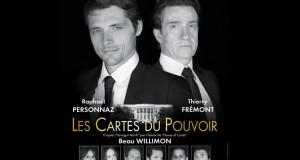 Théâtre : LES CARTES DU POUVOIR, avec Thierry Frémont et Raphaël Personnaz