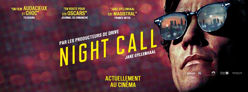 NIGHT CALL - bandeau visuel film Nightcrawler Jake Gyllenhaal - Go with the Blog