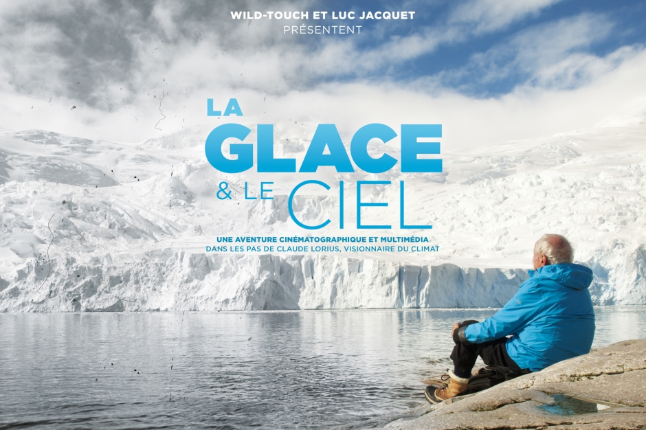 LA GLACE ET LE CIEL - Luc Jacquet Documentaire Claude Lorius 2015 Pathé Films Wild Touch - Go with the Blog